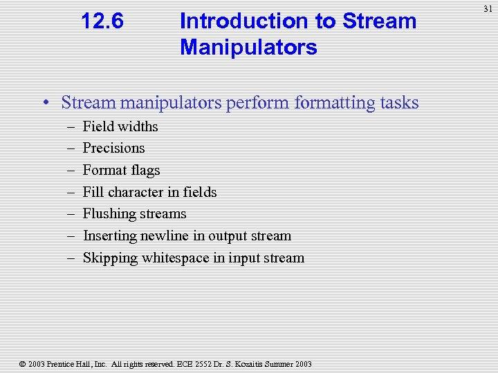 12. 6 Introduction to Stream Manipulators • Stream manipulators performatting tasks – – –