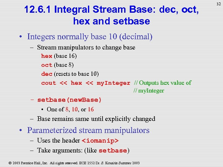 12. 6. 1 Integral Stream Base: dec, oct, hex and setbase • Integers normally