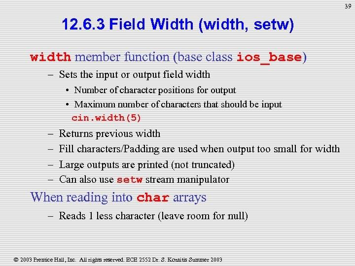 39 12. 6. 3 Field Width (width, setw) width member function (base class ios_base)
