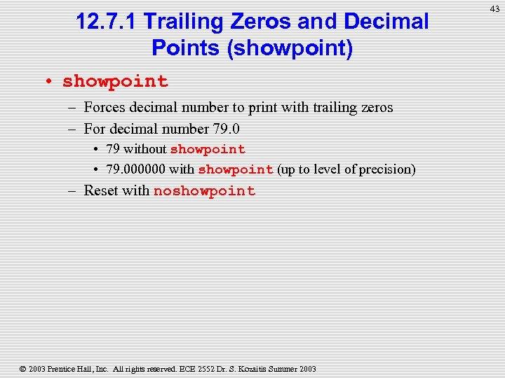 12. 7. 1 Trailing Zeros and Decimal Points (showpoint) • showpoint – Forces decimal