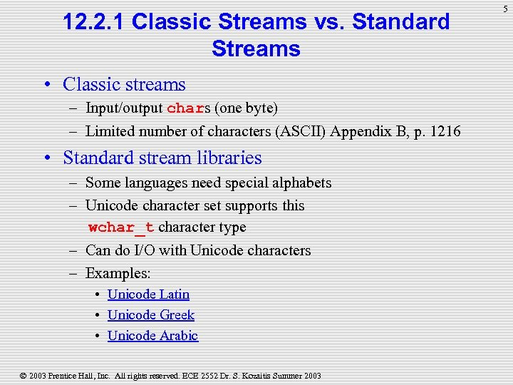 12. 2. 1 Classic Streams vs. Standard Streams • Classic streams – Input/output chars