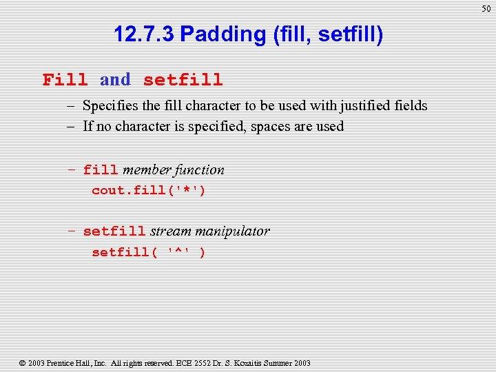 50 12. 7. 3 Padding (fill, setfill) Fill and setfill – Specifies the fill