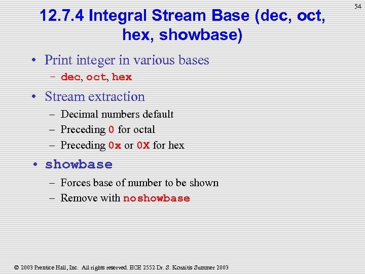 12. 7. 4 Integral Stream Base (dec, oct, hex, showbase) • Print integer in