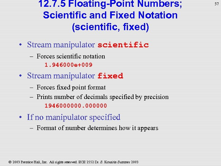 12. 7. 5 Floating-Point Numbers; Scientific and Fixed Notation (scientific, fixed) • Stream manipulator