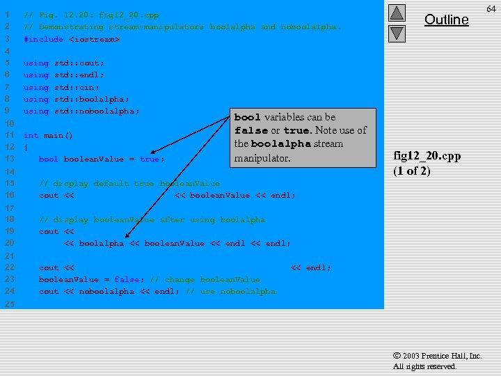 1 2 3 // Fig. 12. 20: fig 12_20. cpp // Demonstrating stream-manipulators boolalpha