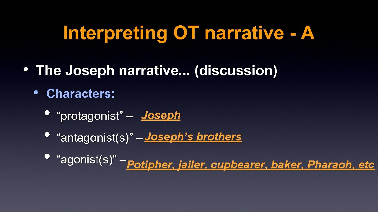 Interpreting OT narrative - A • The Joseph narrative. . . (discussion) • Characters: