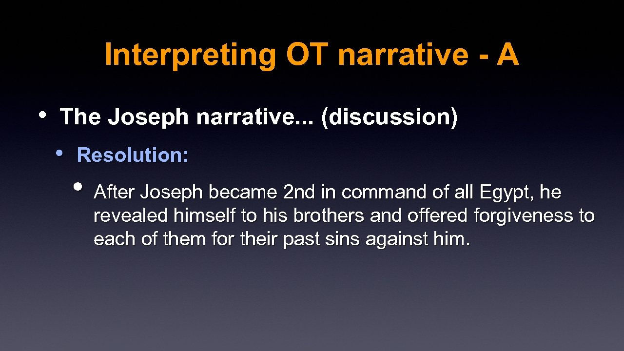 Interpreting OT narrative - A • The Joseph narrative. . . (discussion) • Resolution: