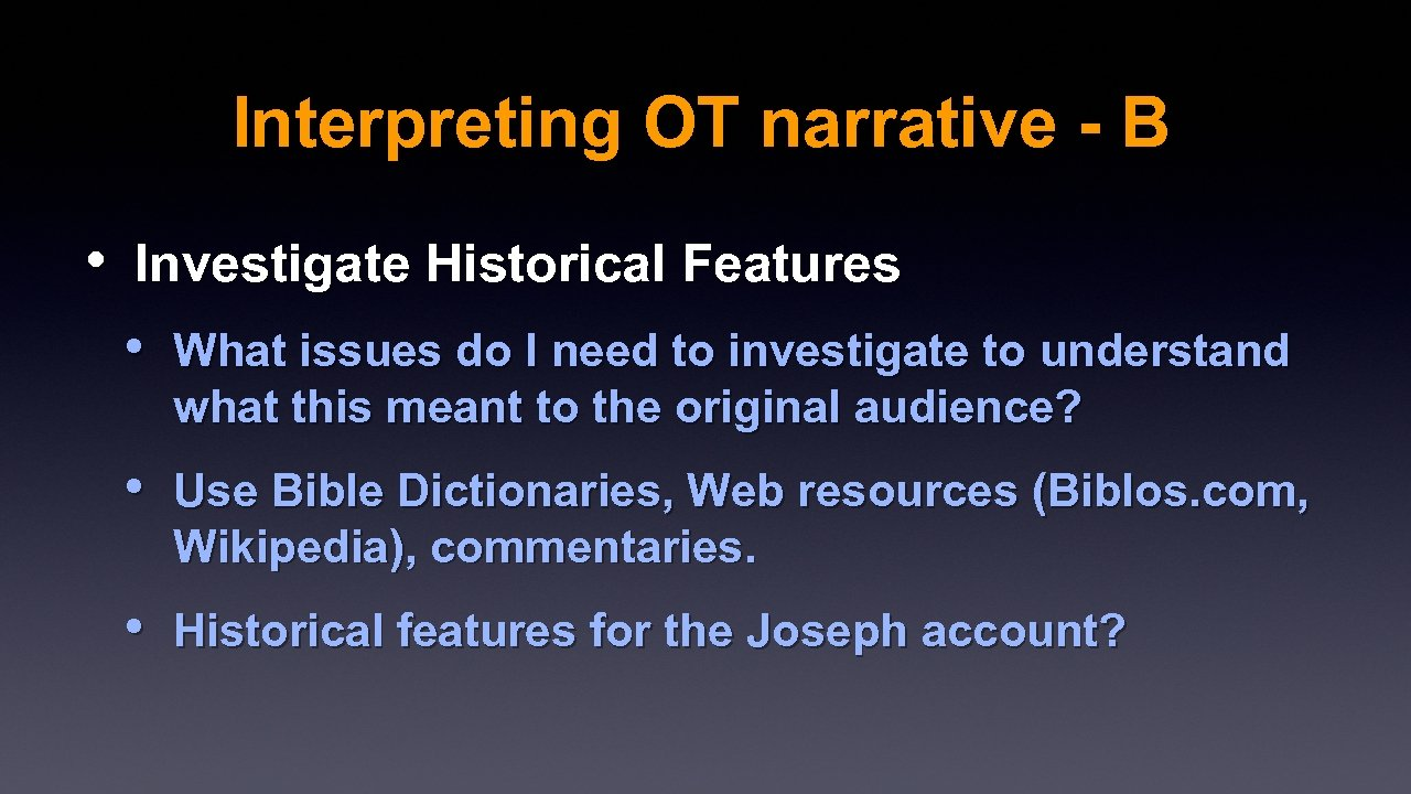 Interpreting OT narrative - B • Investigate Historical Features • What issues do I