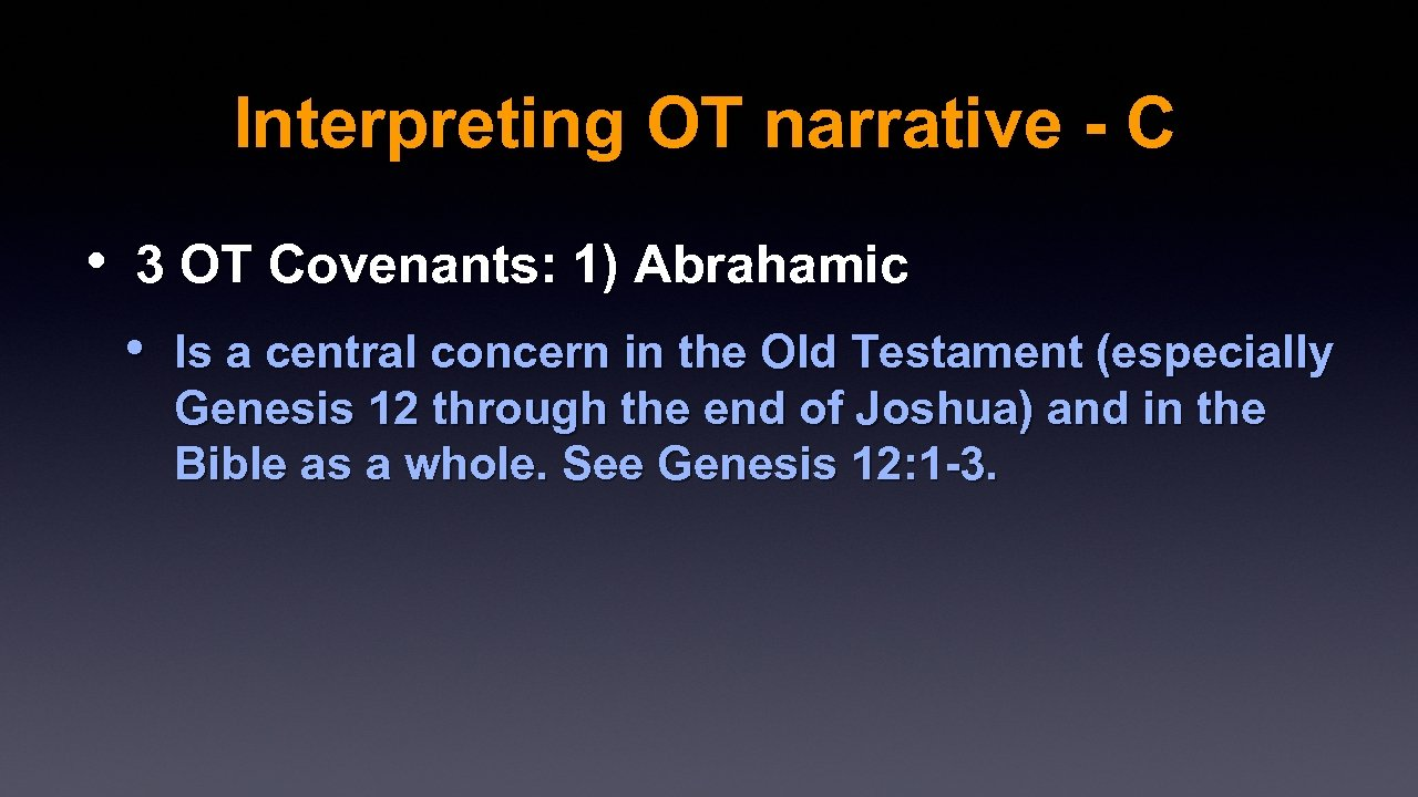 Interpreting OT narrative - C • 3 OT Covenants: 1) Abrahamic • Is a