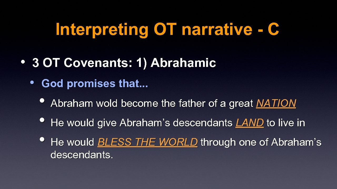 Interpreting OT narrative - C • 3 OT Covenants: 1) Abrahamic • God promises