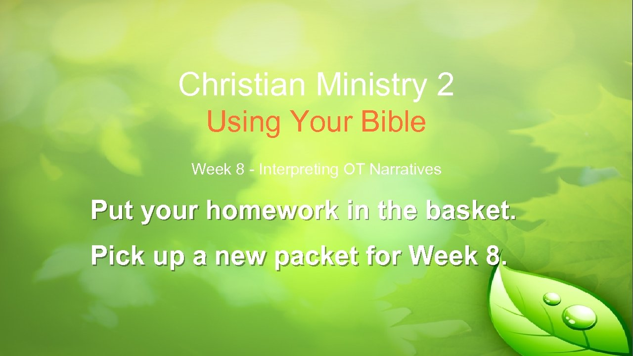 Christian Ministry 2 Using Your Bible Week 8 - Interpreting OT Narratives Put your