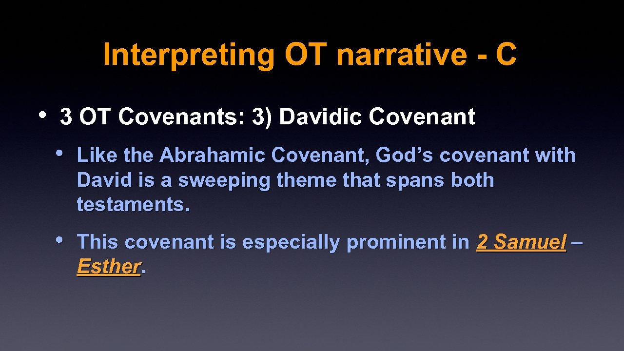 Interpreting OT narrative - C • 3 OT Covenants: 3) Davidic Covenant • Like