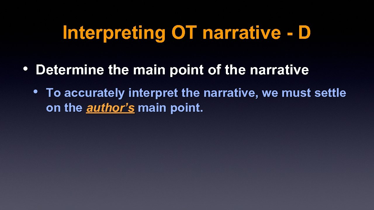 Interpreting OT narrative - D • Determine the main point of the narrative •