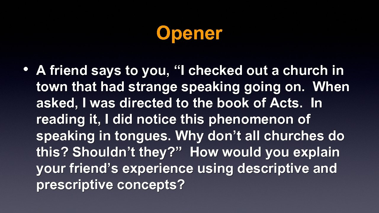 "Opener • A friend says to you, ""I checked out a church in town"