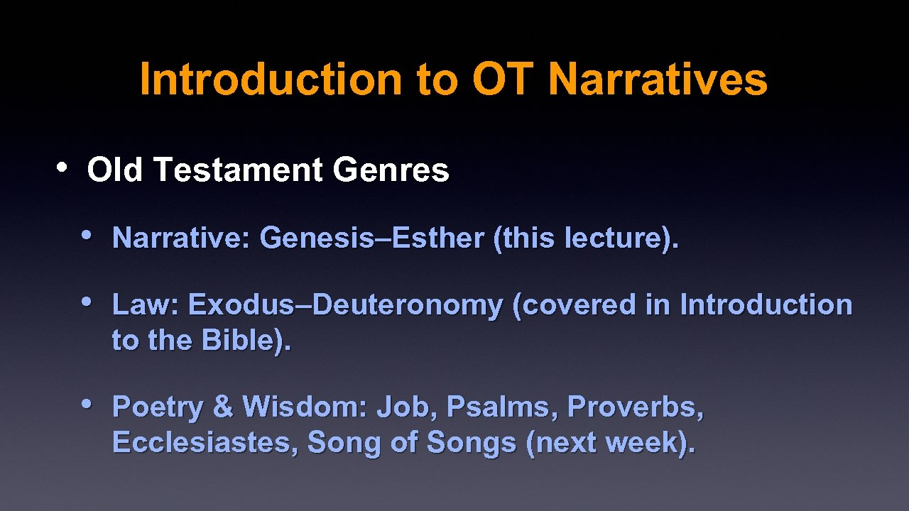 Introduction to OT Narratives • Old Testament Genres • Narrative: Genesis–Esther (this lecture). •