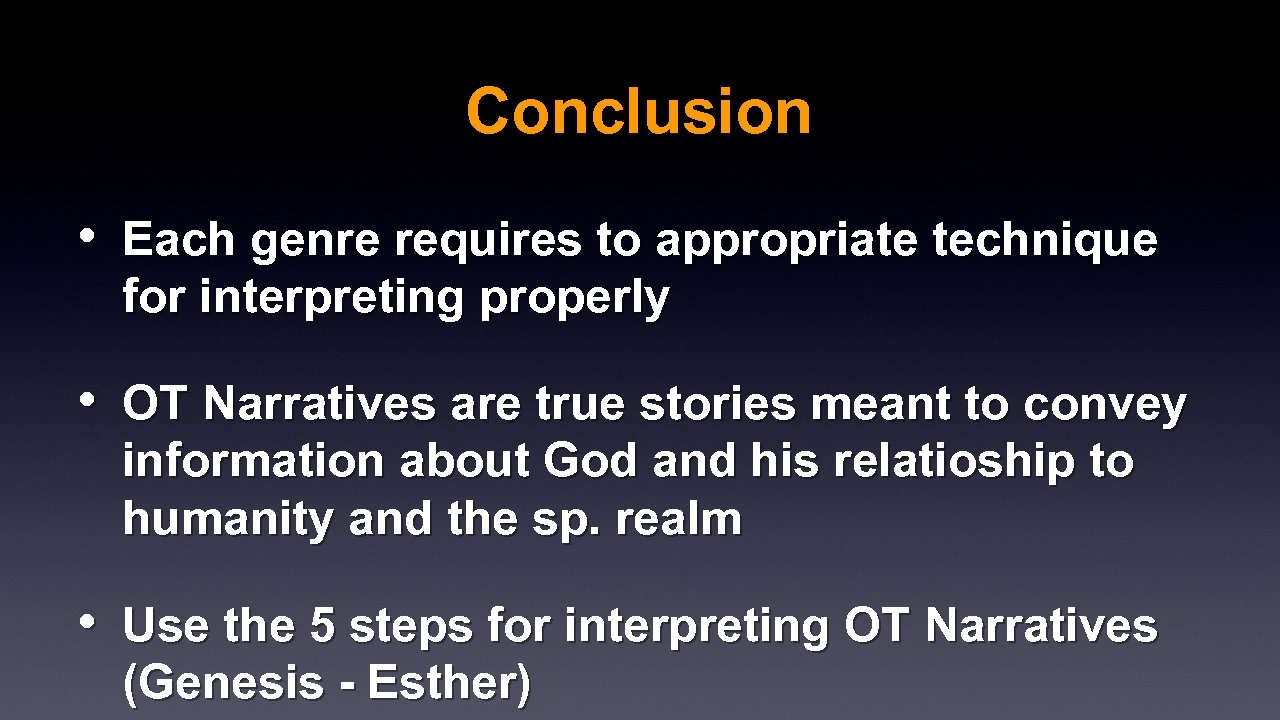 Conclusion • Each genre requires to appropriate technique for interpreting properly • OT Narratives