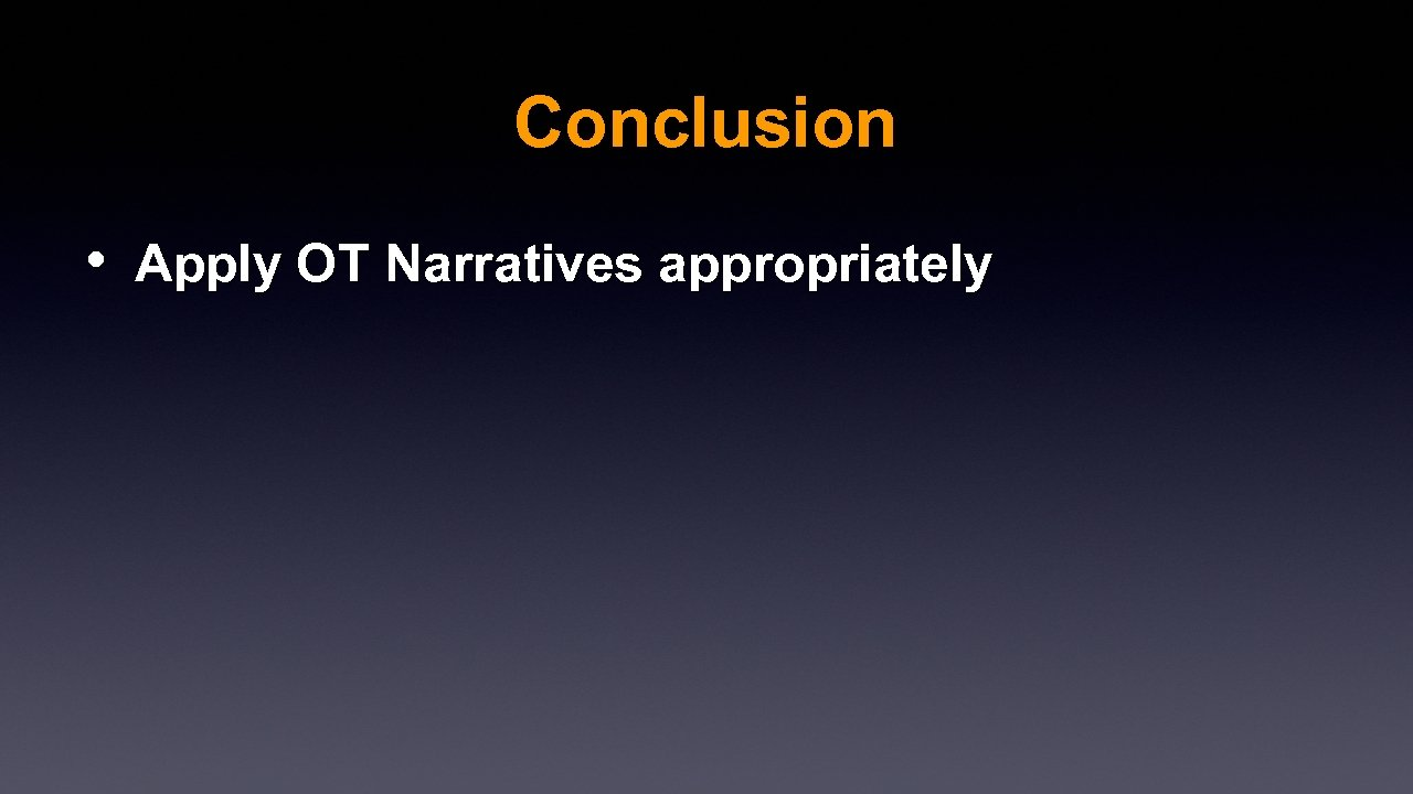 Conclusion • Apply OT Narratives appropriately
