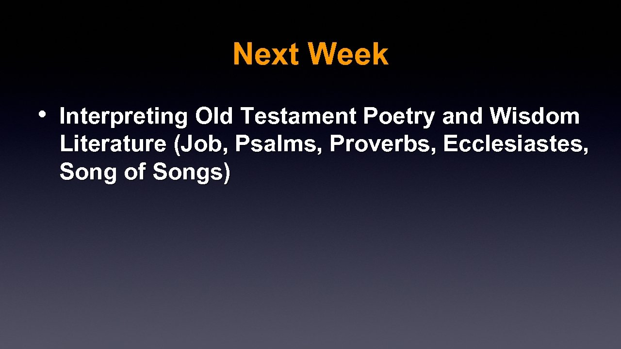 Next Week • Interpreting Old Testament Poetry and Wisdom Literature (Job, Psalms, Proverbs, Ecclesiastes,