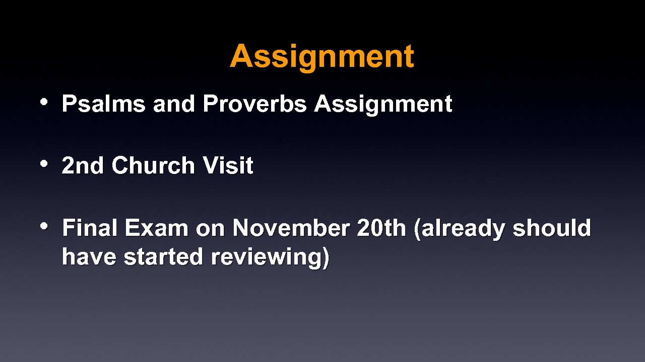 Assignment • Psalms and Proverbs Assignment • 2 nd Church Visit • Final Exam