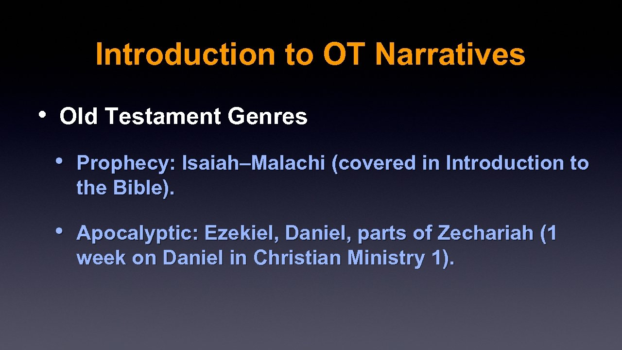 Introduction to OT Narratives • Old Testament Genres • Prophecy: Isaiah–Malachi (covered in Introduction