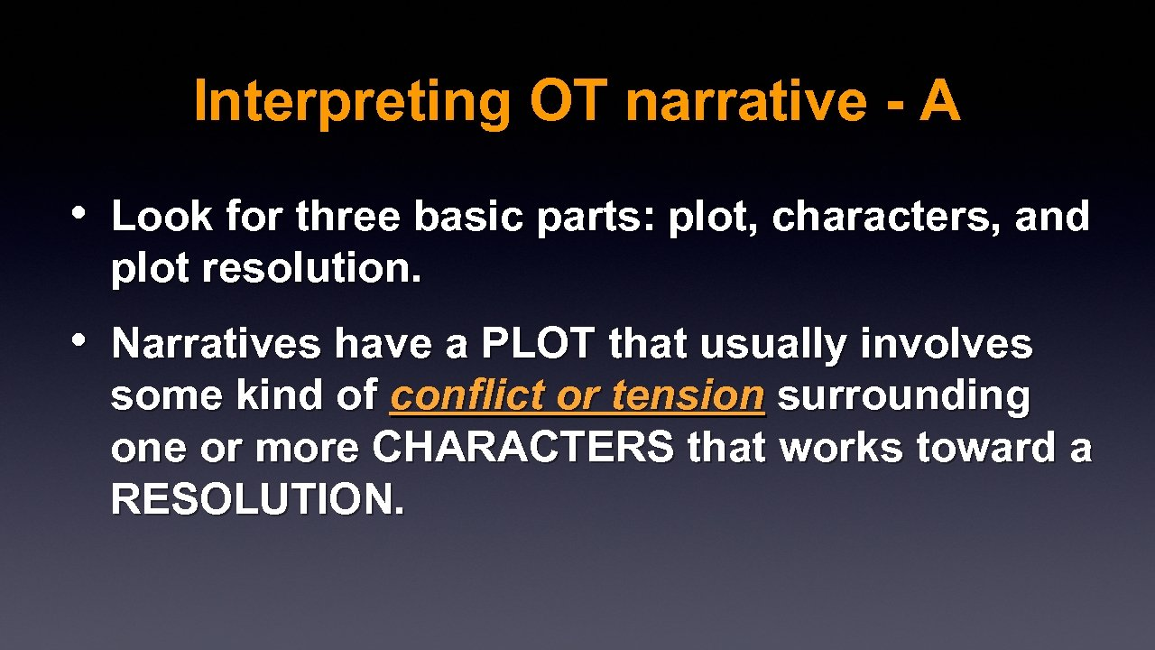 Interpreting OT narrative - A • Look for three basic parts: plot, characters, and