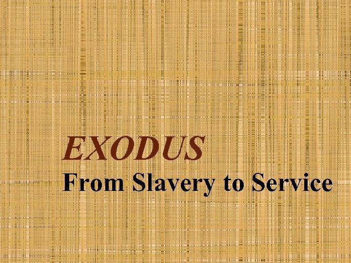 EXODUS From Slavery to Service