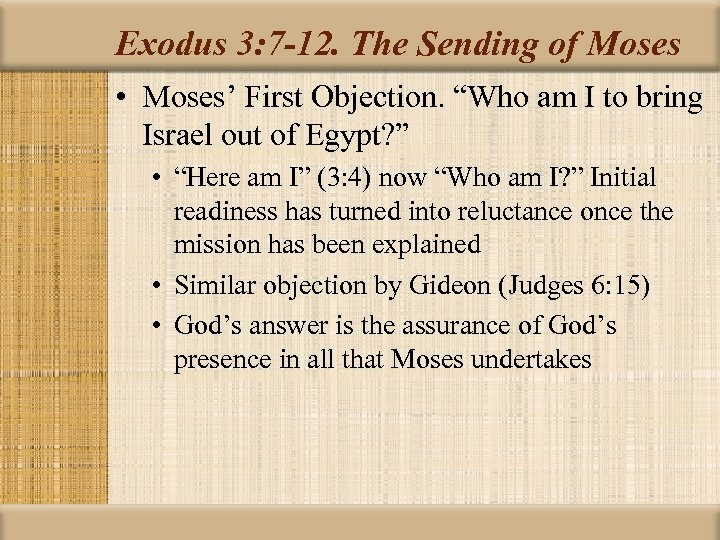 "Exodus 3: 7 -12. The Sending of Moses • Moses' First Objection. ""Who am"