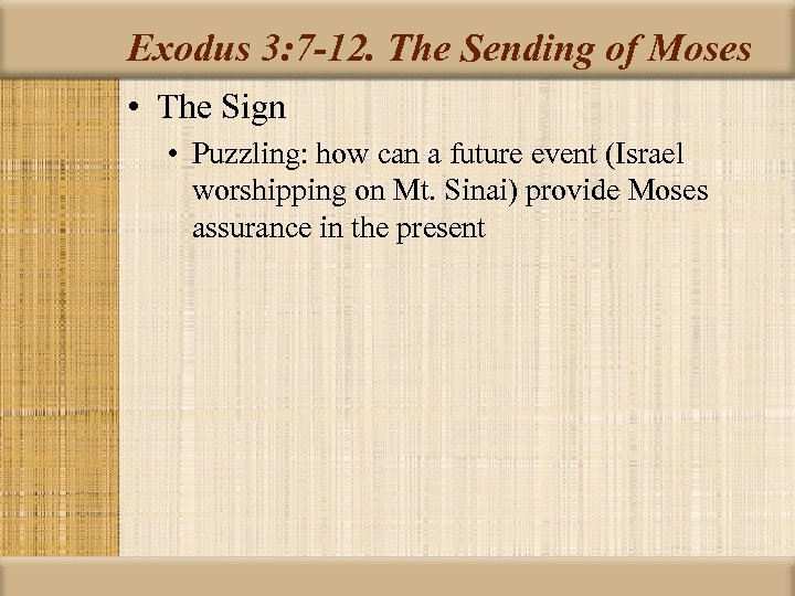 Exodus 3: 7 -12. The Sending of Moses • The Sign • Puzzling: how
