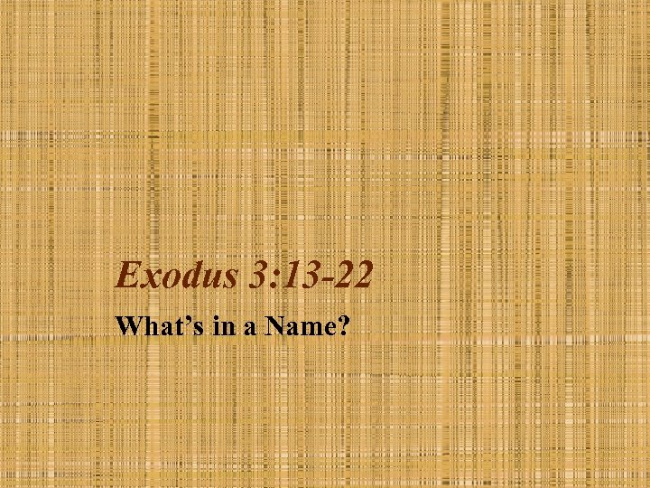 Exodus 3: 13 -22 What's in a Name?