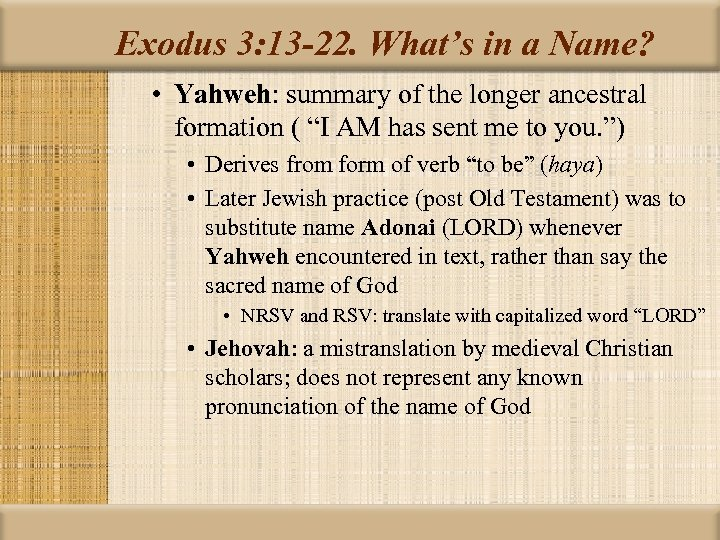Exodus 3: 13 -22. What's in a Name? • Yahweh: summary of the longer