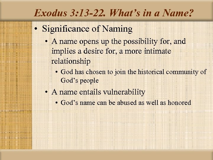 Exodus 3: 13 -22. What's in a Name? • Significance of Naming • A