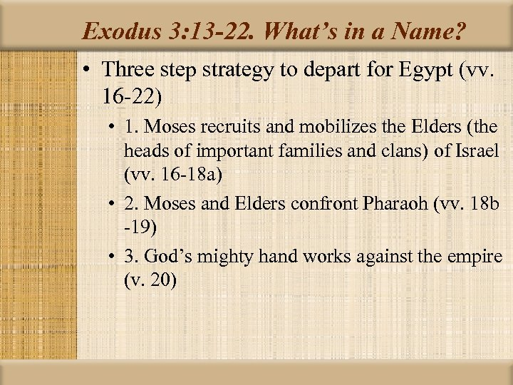Exodus 3: 13 -22. What's in a Name? • Three step strategy to depart