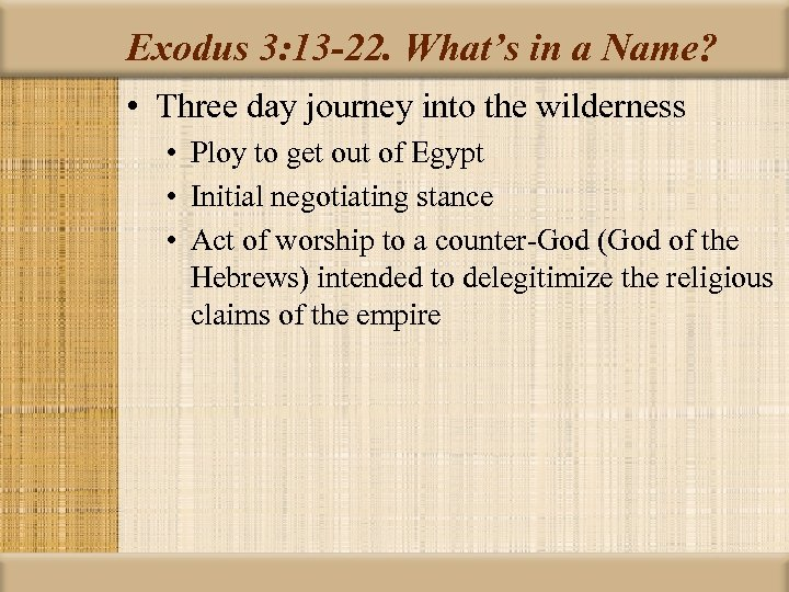 Exodus 3: 13 -22. What's in a Name? • Three day journey into the