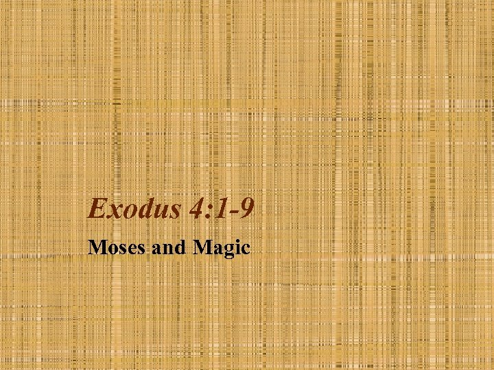 Exodus 4: 1 -9 Moses and Magic