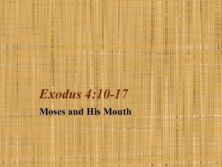 Exodus 4: 10 -17 Moses and His Mouth