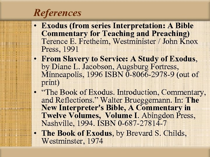 References • Exodus (from series Interpretation: A Bible Commentary for Teaching and Preaching) Terence