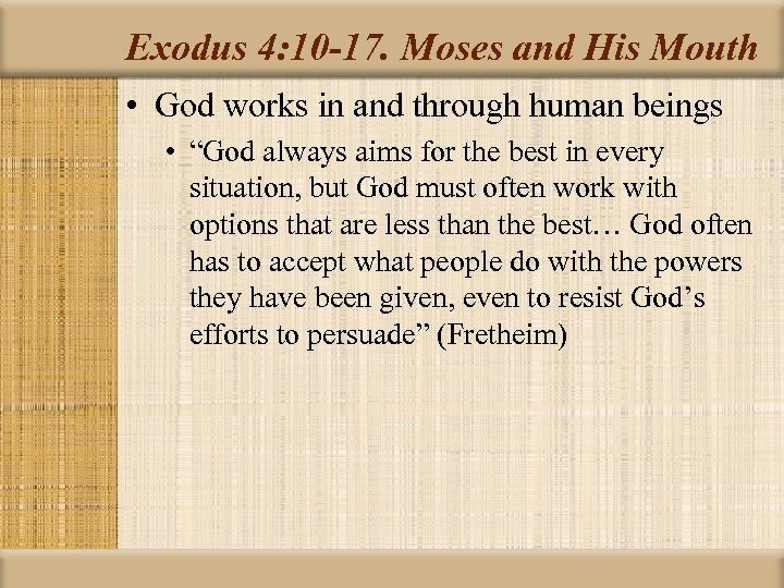 Exodus 4: 10 -17. Moses and His Mouth • God works in and through