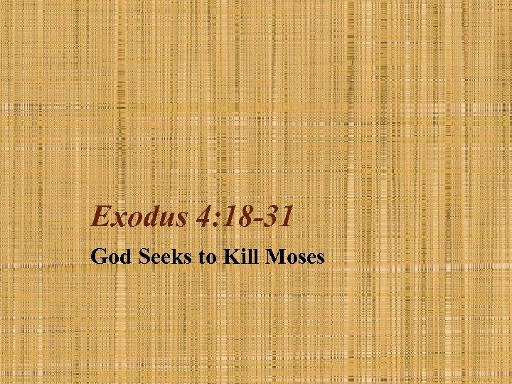 Exodus 4: 18 -31 God Seeks to Kill Moses