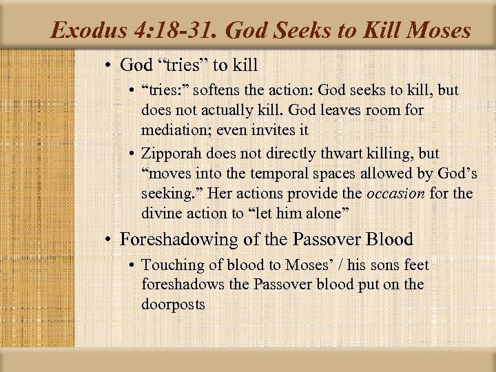 "Exodus 4: 18 -31. God Seeks to Kill Moses • God ""tries"" to kill"