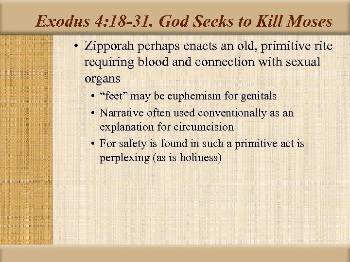Exodus 4: 18 -31. God Seeks to Kill Moses • Zipporah perhaps enacts an