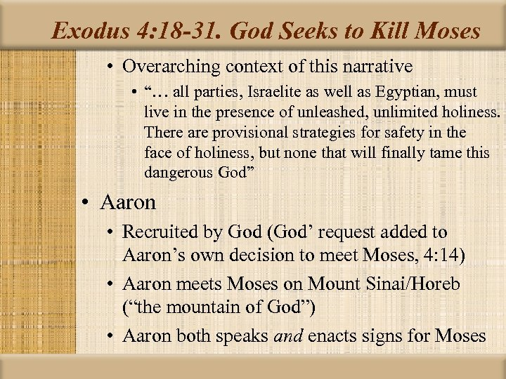 Exodus 4: 18 -31. God Seeks to Kill Moses • Overarching context of this