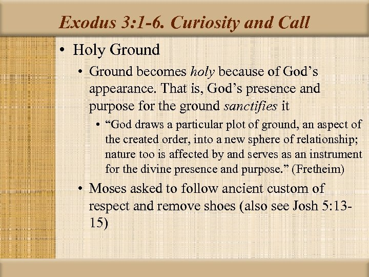Exodus 3: 1 -6. Curiosity and Call • Holy Ground • Ground becomes holy