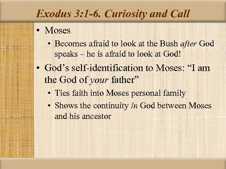 Exodus 3: 1 -6. Curiosity and Call • Moses • Becomes afraid to look