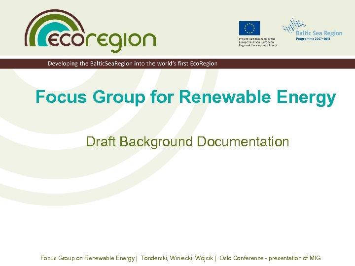 Focus Group for Renewable Energy Draft Background Documentation Focus Group on Renewable Energy |