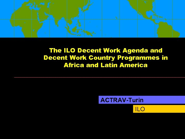 The ILO Decent Work Agenda and Decent Work Country Programmes in Africa and Latin