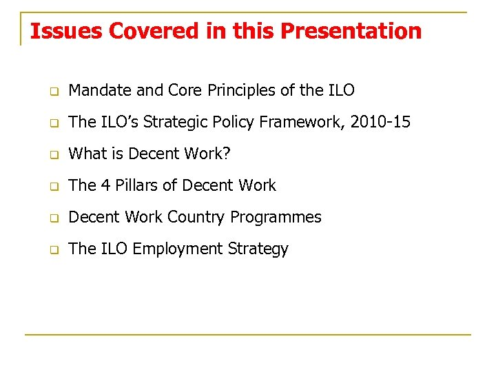 Issues Covered in this Presentation q Mandate and Core Principles of the ILO q