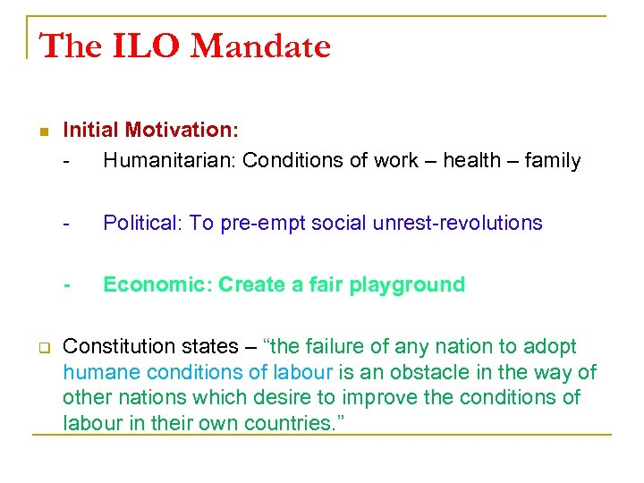 The ILO Mandate n Initial Motivation: Humanitarian: Conditions of work – health – family