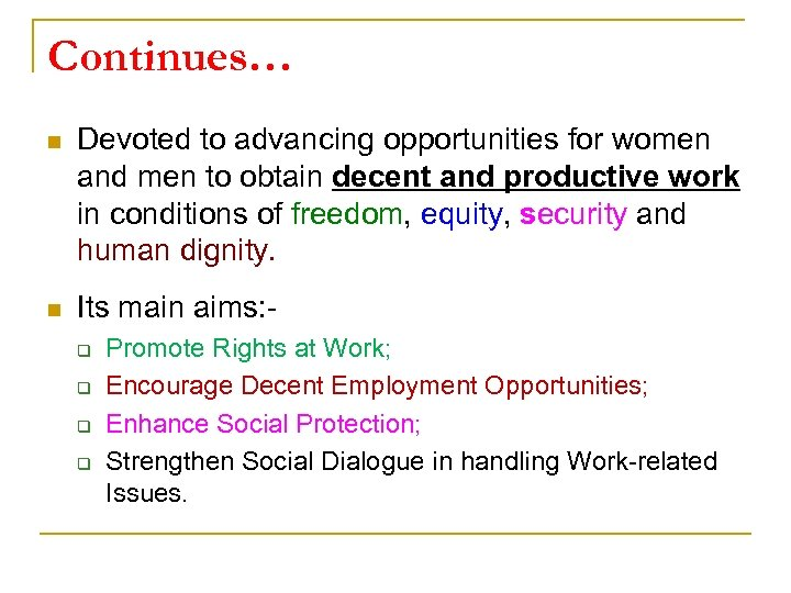 Continues… n Devoted to advancing opportunities for women and men to obtain decent and