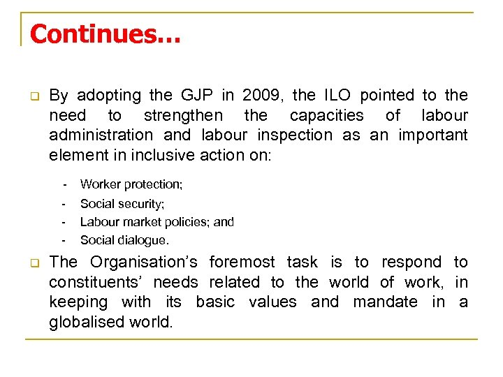 Continues… q By adopting the GJP in 2009, the ILO pointed to the need