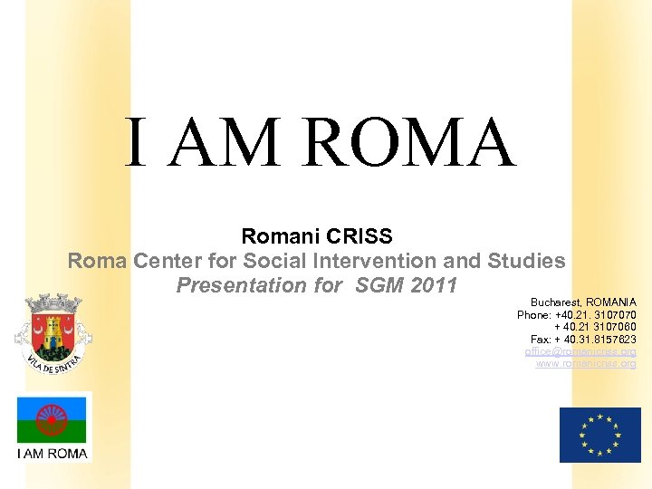 I AM ROMA Romani CRISS Roma Center for Social Intervention and Studies Presentation for